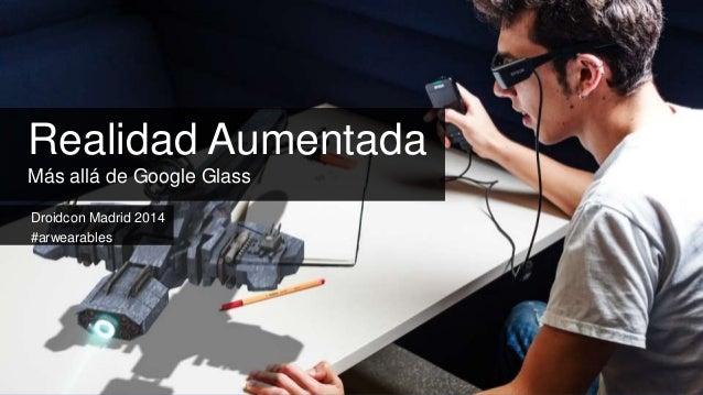 Droidcon Madrid 2014 #arwearables Realidad Aumentada Más allá de Google Glass
