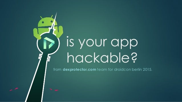 is your app hackable? from dexprotector.com team for droidcon berlin 2015.