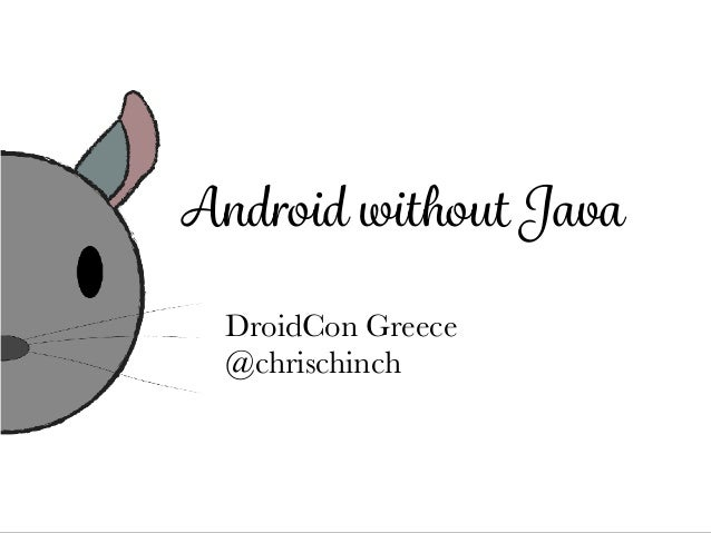 Android without Java DroidCon Greece @chrischinch