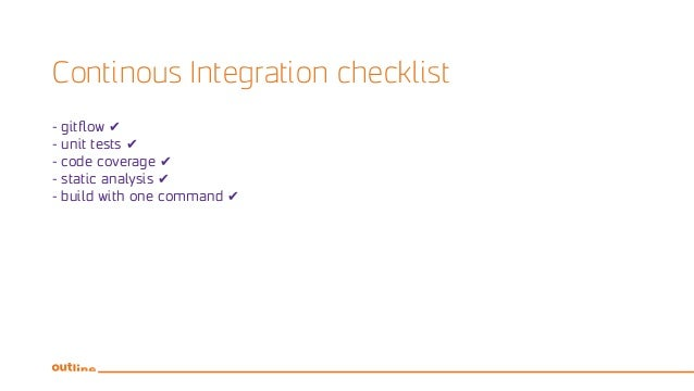 Continous Integration checklist - gitflow ✔ - unit tests ✔ - code coverage ✔ - static analysis ✔ - build with one command ✔