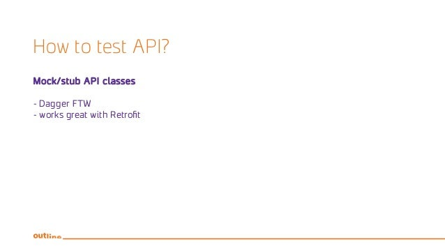 How to test API? Mock/stub API classes - Dagger FTW - works great with Retrofit