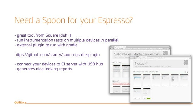 Need a Spoon for your Espresso? - great tool from Square (duh !) - run instrumentation tests on multiple devices in parall...