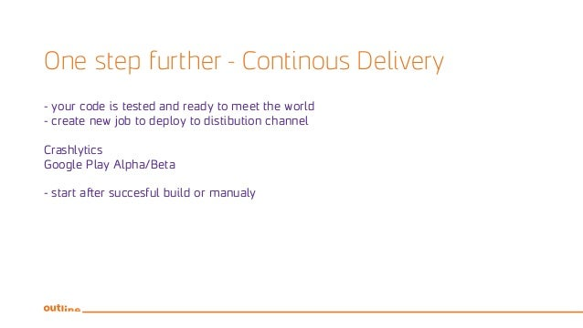 One step further - Continous Delivery - your code is tested and ready to meet the world - create new job to deploy to dist...