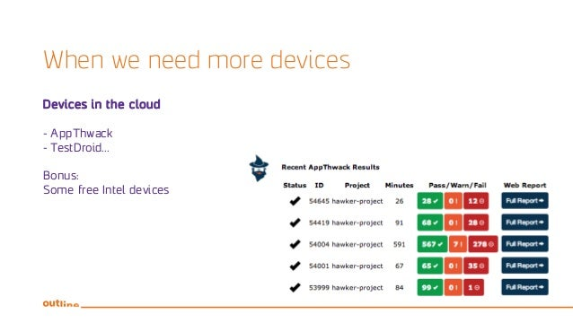 When we need more devices Devices in the cloud - AppThwack - TestDroid... Bonus: Some free Intel devices