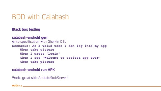 BDD with Calabash Black box testing calabash-android gen write specification with Gherkin DSL Scenario: As a valid user I ...
