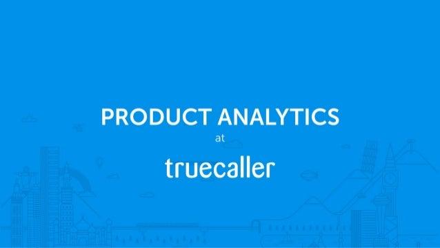 Product Analytics at Truecaller