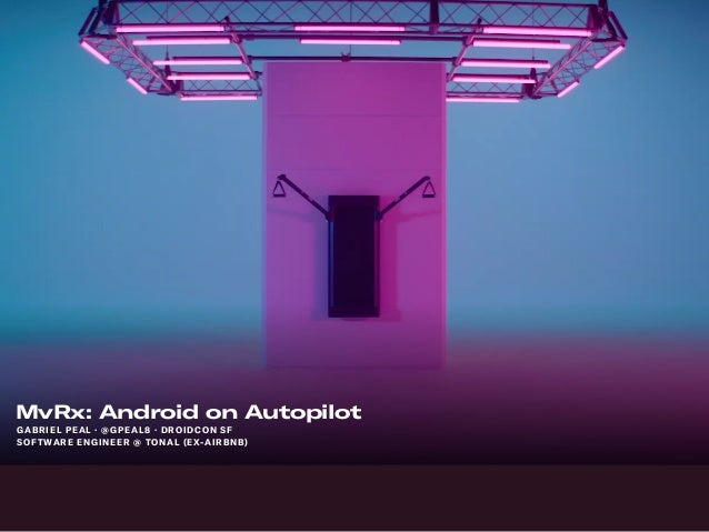 GABRIEL PEAL ·@GPEAL8 · DROIDCON SF MvRx: Android on Autopilot SOFTWARE ENGINEER @ TONAL (EX-AIRBNB)