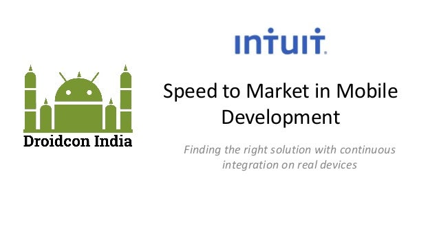 Speed to Market in Mobile Development Finding the right solution with continuous integration on real devices