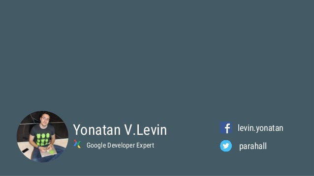 Background Life with Android O and beyond - Yonatan Levin