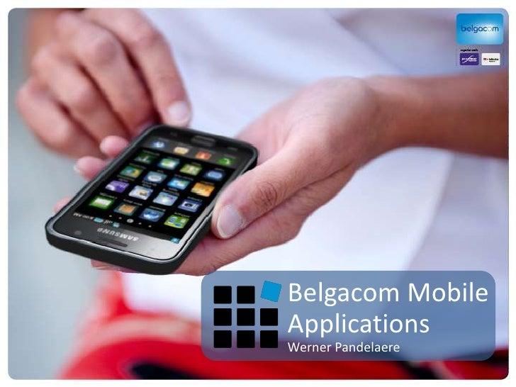 Belgacom Mobile <br />Applications<br />Werner Pandelaere<br />