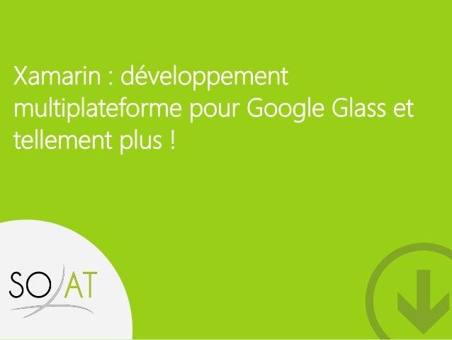 Xamarin : développement  multiplateforme pour Google Glass et  tellement plus !