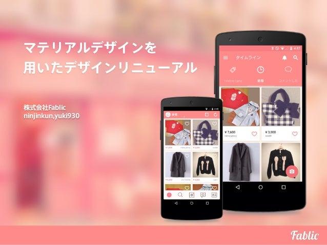 マテリアルデザインを 用いたデザインリニューアル 株式会社Fablic ninjinkun,yuki930