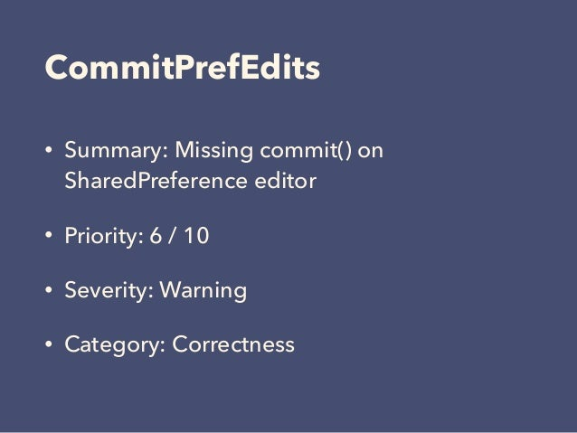 CommitPrefEdits • Summary: Missing commit() on SharedPreference editor • Priority: 6 / 10 • Severity: Warning • Category: ...