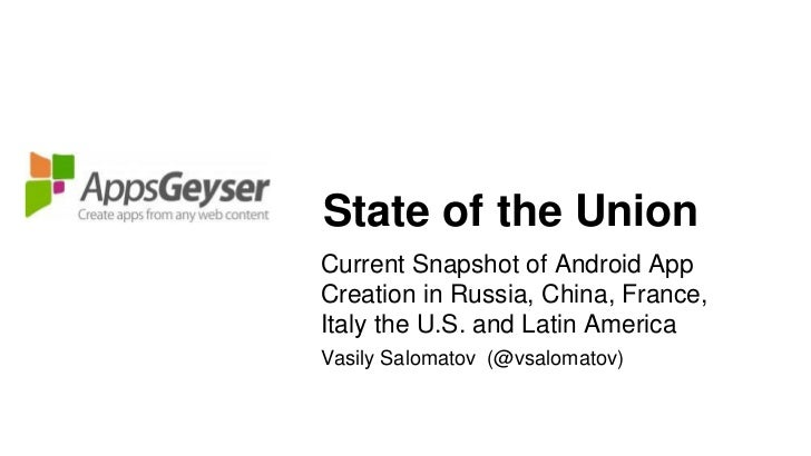State of the UnionCurrent Snapshot of Android AppCreation in Russia, China, France,Italy the U.S. and Latin AmericaVasily ...