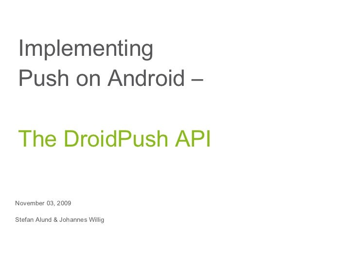 Implementing  Push on Android –  The DroidPush API November 03, 2009 Stefan Alund & Johannes Willig