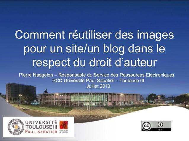 Comment réutiliser des images pour un site/un blog dans le respect du droit d'auteur Pierre Naegelen – Responsable du Serv...