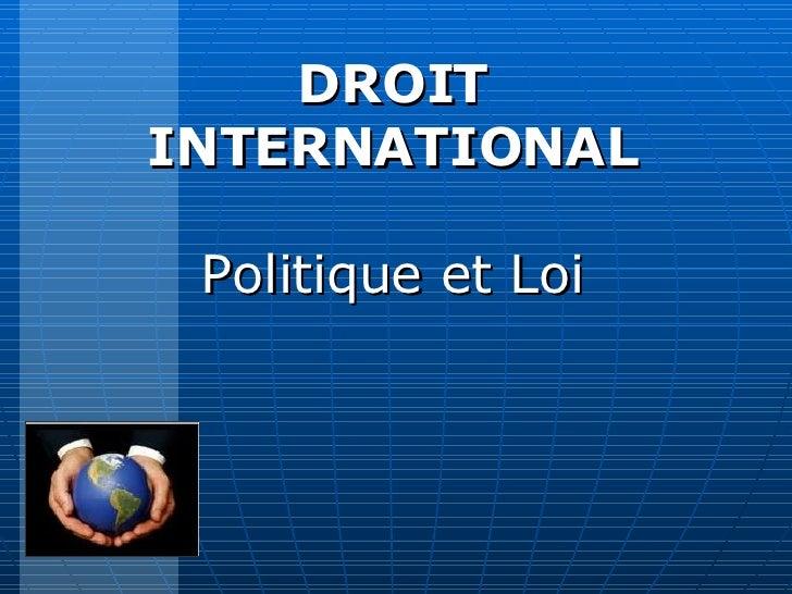 DROIT INTERNATIONAL Politique et Loi