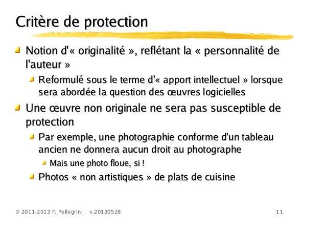 11© 2011-2013 F. Pellegrini v.20130528Critère de protectionCritère de protectionNotion d« originalité », reflétant la « pe...