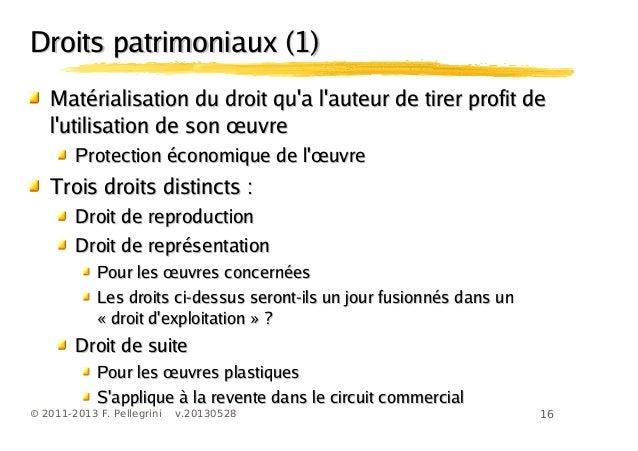 16© 2011-2013 F. Pellegrini v.20130528Droits patrimoniaux (1)Droits patrimoniaux (1)Matérialisation du droit qua lauteur d...