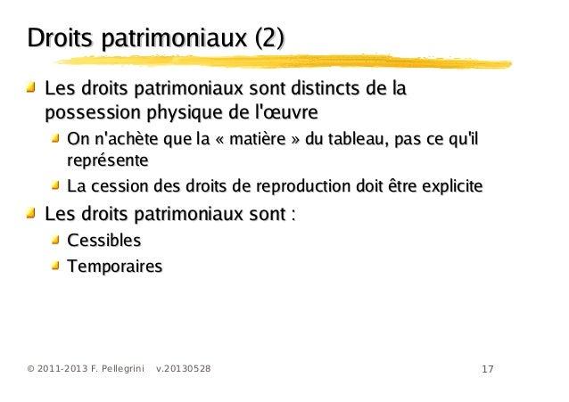 17© 2011-2013 F. Pellegrini v.20130528Droits patrimoniaux (2)Droits patrimoniaux (2)Les droits patrimoniaux sont distincts...