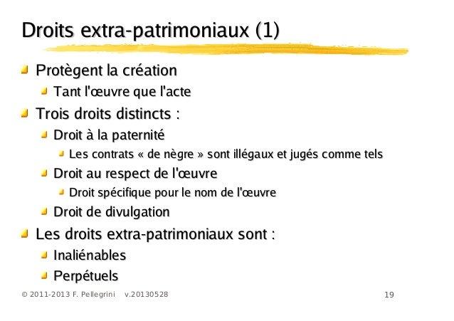 19© 2011-2013 F. Pellegrini v.20130528Droits extra-patrimoniaux (1)Droits extra-patrimoniaux (1)Protègent la créationProtè...