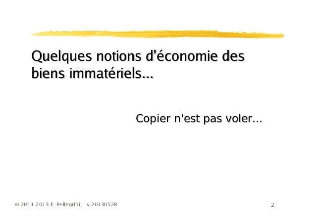 2© 2011-2013 F. Pellegrini v.20130528Quelques notions déconomie desQuelques notions déconomie desbiens immatériels...biens...