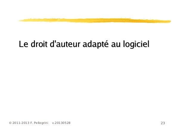 23© 2011-2013 F. Pellegrini v.20130528Le droit dauteur adapté au logicielLe droit dauteur adapté au logiciel