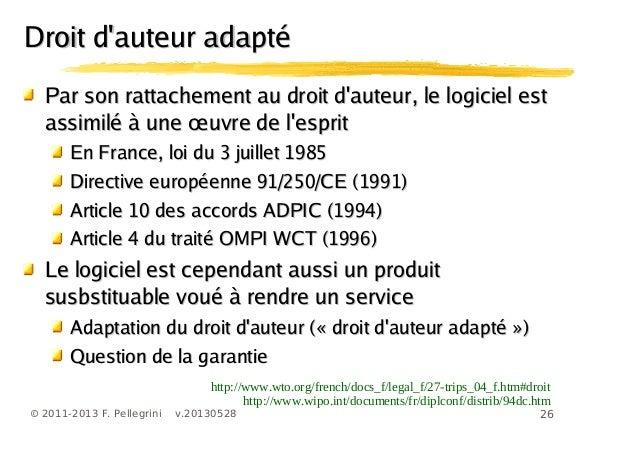 26© 2011-2013 F. Pellegrini v.20130528Par son rattachement au droit dauteur, le logiciel estPar son rattachement au droit ...