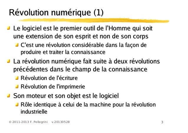 3© 2011-2013 F. Pellegrini v.20130528'Le logiciel est le premier outil de l Homme qui soit'Le logiciel est le premier outi...