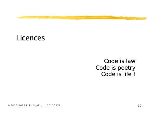 30© 2011-2013 F. Pellegrini v.20130528LicencesLicencesCode is lawCode is lawCode is poetryCode is poetryCode is life !Code...