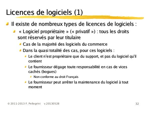 32© 2011-2013 F. Pellegrini v.20130528Licences de logiciels (1)Licences de logiciels (1)Il existe de nombreux types de lic...