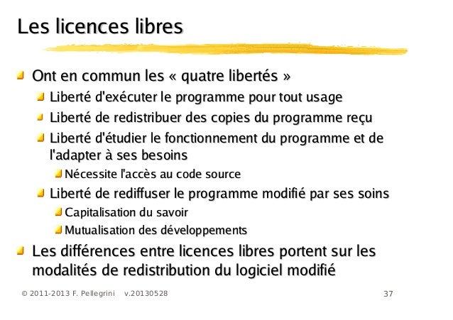 37© 2011-2013 F. Pellegrini v.20130528Les licences libresLes licences libresOnt en commun les « quatre libertés »Ont en co...