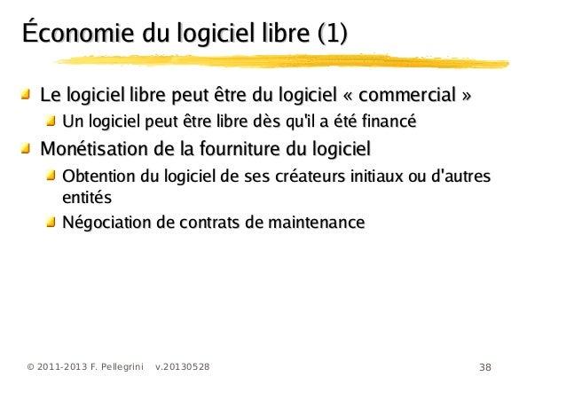 38© 2011-2013 F. Pellegrini v.20130528Économie du logiciel libre (1)Économie du logiciel libre (1)Le logiciel libre peut ê...