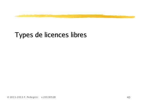 40© 2011-2013 F. Pellegrini v.20130528Types de licences libresTypes de licences libres
