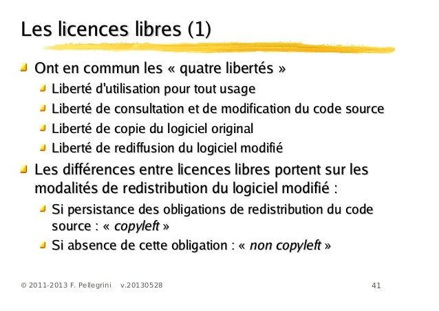 41© 2011-2013 F. Pellegrini v.20130528Les licences libres (1)Les licences libres (1)Ont en commun les « quatre libertés »O...