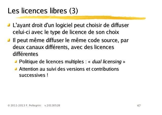 47© 2011-2013 F. Pellegrini v.20130528Les licences libres (3)Les licences libres (3)Layant droit dun logiciel peut choisir...