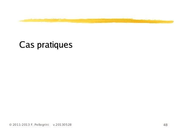 48© 2011-2013 F. Pellegrini v.20130528Cas pratiquesCas pratiques