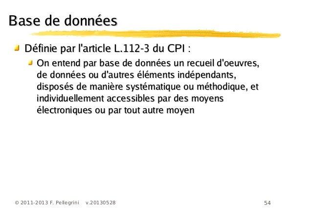 54© 2011-2013 F. Pellegrini v.20130528Base de donnéesBase de donnéesDéfinie par larticle L.112-3 du CPI :Définie par larti...