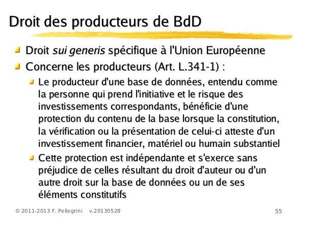 55© 2011-2013 F. Pellegrini v.20130528Droit des producteurs de BdDDroit des producteurs de BdDDroitDroit sui generissui ge...