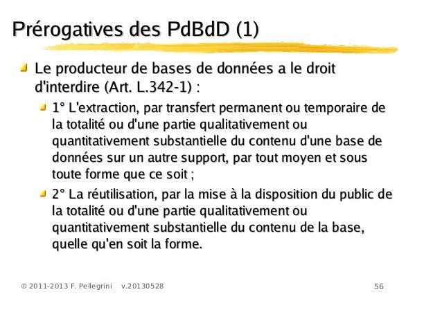 56© 2011-2013 F. Pellegrini v.20130528Prérogatives des PdBdD (1)Prérogatives des PdBdD (1)Le producteur de bases de donnée...
