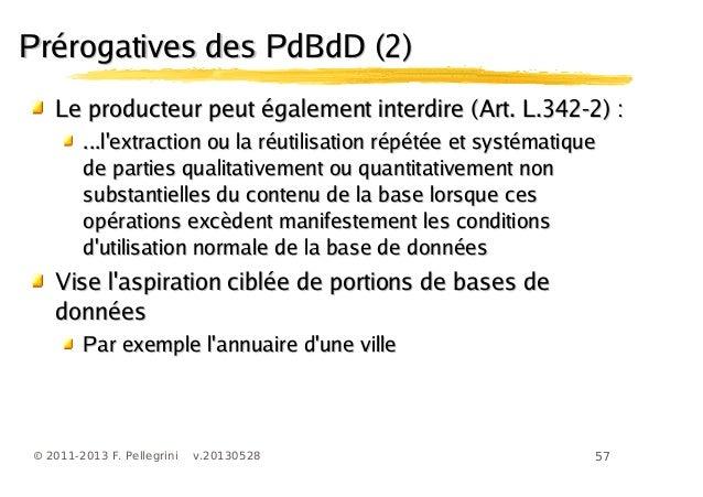 57© 2011-2013 F. Pellegrini v.20130528Prérogatives des PdBdD (2)Prérogatives des PdBdD (2)Le producteur peut également int...