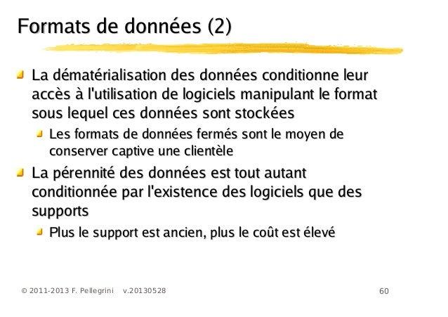 60© 2011-2013 F. Pellegrini v.20130528Formats de données (2)Formats de données (2)La dématérialisation des données conditi...