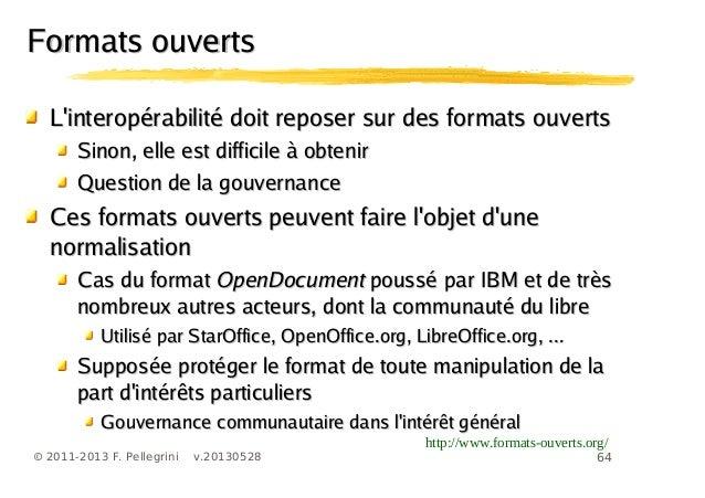 64© 2011-2013 F. Pellegrini v.20130528Formats ouvertsFormats ouvertsLinteropérabilité doit reposer sur des formats ouverts...