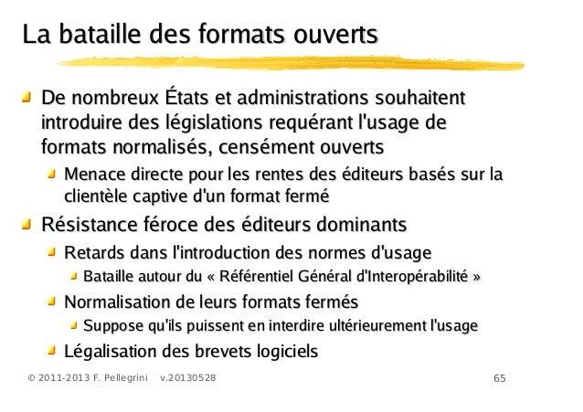 65© 2011-2013 F. Pellegrini v.20130528La bataille des formats ouvertsLa bataille des formats ouvertsDe nombreux États et a...