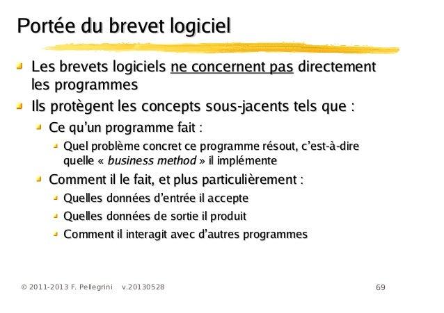 69© 2011-2013 F. Pellegrini v.20130528Les brevets logicielsLes brevets logiciels ne concernent pasne concernent pas direct...