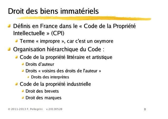 8© 2011-2013 F. Pellegrini v.20130528Droit des biens immatérielsDroit des biens immatérielsDéfinis en France dans le « Cod...