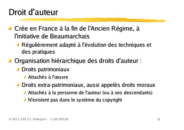 9© 2011-2013 F. Pellegrini v.20130528Droit dauteurDroit dauteurCrée en France à la fin de lAncien Régime, àCrée en France ...