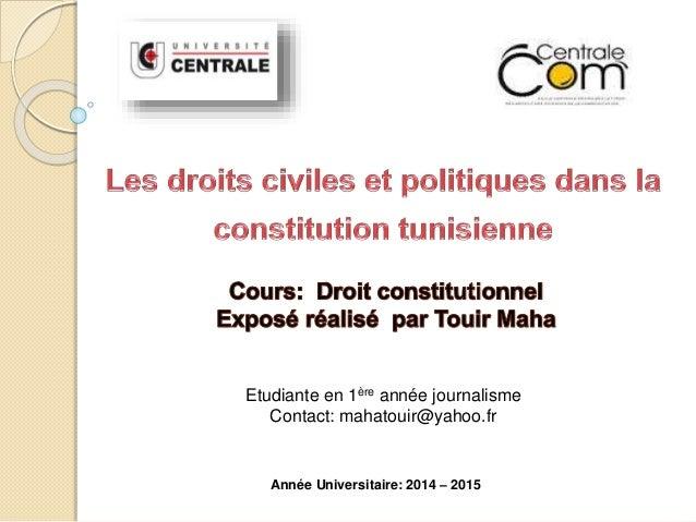 Etudiante en 1ère année journalisme  Contact: mahatouir@yahoo.fr  Année Universitaire: 2014 – 2015