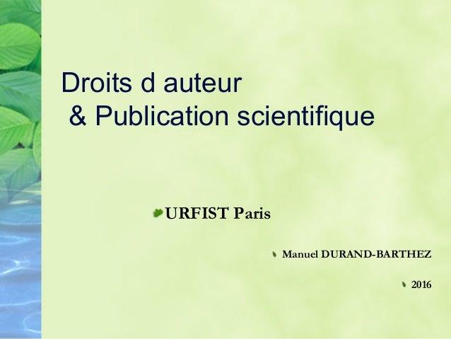 Droits d auteur & Publication scientifique URFIST Paris Manuel DURAND-BARTHEZ 2016