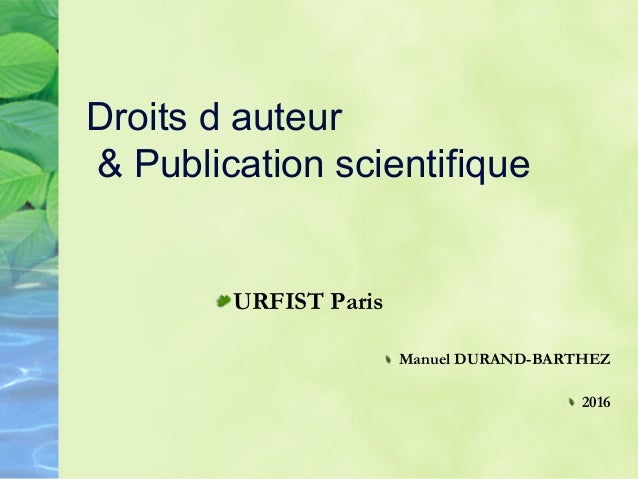 Droits d auteur & Publication scientifique  URFIST Paris  Manuel DURAND-BARTHEZ  2016